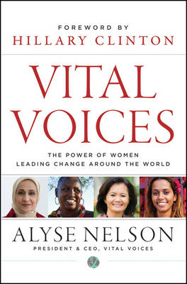 Vital Voices: The Power of Women Leading Change Around the World (Hardback)