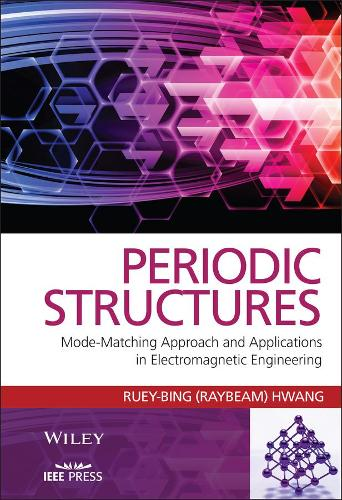Periodic Structures: Mode-Matching Approach and Applications in Electromagnetic Engineering - Wiley - IEEE (Hardback)