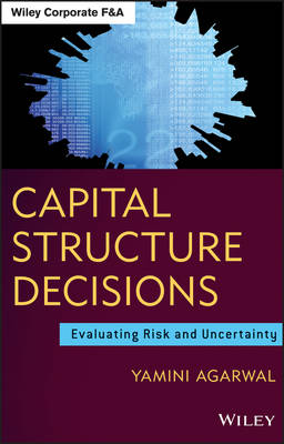 Capital Structure Decisions: Evaluating Risk and Uncertainty - Wiley Corporate F&A (Hardback)