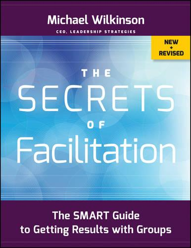 The Secrets of Facilitation: The SMART Guide to Getting Results with Groups (Paperback)