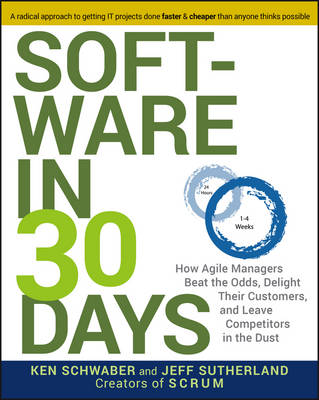 Software in 30 Days: How Agile Managers Beat the Odds, Delight Their Customers, and Leave Competitors in the Dust (Paperback)