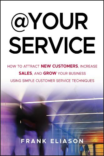 At Your Service: How to Attract New Customers, Increase Sales, and Grow Your Business Using Simple Customer Service Techniques (Hardback)