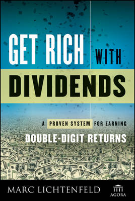 Get Rich with Dividends: A Proven System for Earning Double-Digit Returns - Agora Series (Hardback)