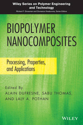 Biopolymer Nanocomposites: Processing, Properties, and Applications - Wiley Series on Polymer Engineering and Technology (Hardback)