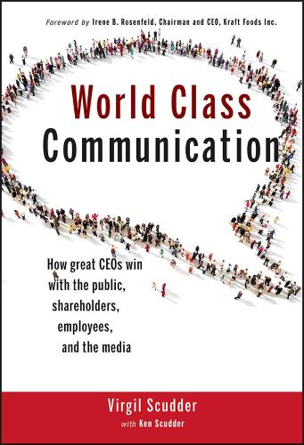 World Class Communication: How Great CEOs Win with the Public, Shareholders, Employees, and the Media (Hardback)
