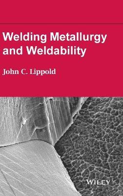 Welding Metallurgy and Weldability (Hardback)