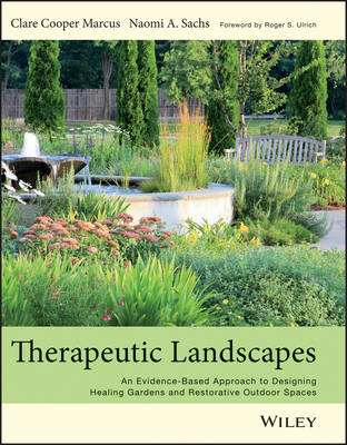 Therapeutic Landscapes: An Evidence-Based Approach to Designing Healing Gardens and Restorative Outdoor Spaces (Hardback)
