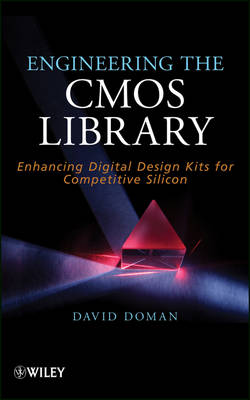 Engineering the CMOS Library: Enhancing Digital Design Kits for Competitive Silicon (Hardback)