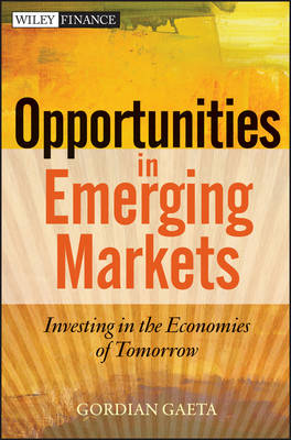 Opportunities in Emerging Markets: Investing in the Economies of Tomorrow - Wiley Finance (Hardback)
