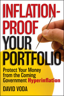Inflation-Proof Your Portfolio: How to Protect Your Money from the Coming Government Hyperinflation (Hardback)