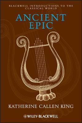 Ancient Epic - Blackwell Introductions to the Classical World (Paperback)