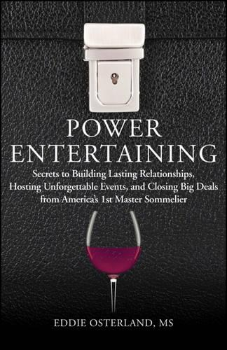 Power Entertaining: Secrets to Building Lasting Relationships, Hosting Unforgettable Events, and Closing Big Deals from America's 1st Master Sommelier (Hardback)
