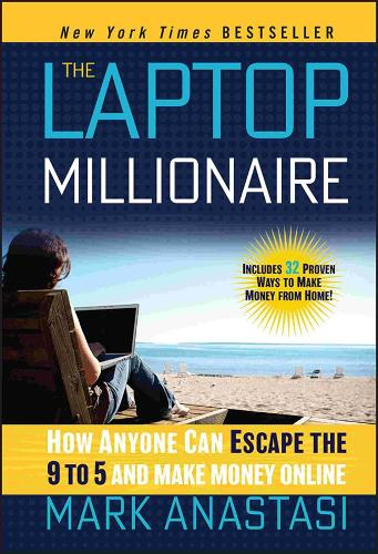 The Laptop Millionaire: How Anyone Can Escape the 9 to 5 and Make Money Online (Hardback)