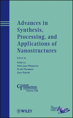 Advances in Synthesis, Processing, and Applications of Nanostructures - Ceramic Transactions Series (Hardback)