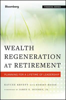 Wealth Regeneration at Retirement: Planning for a Lifetime of Leadership - Bloomberg Financial (Hardback)