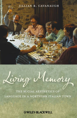 Living Memory: The Social Aesthetics of Language in a Northern Italian Town - Wiley-Blackwell Studies in Discourse and Culture (Paperback)
