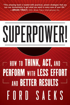 Superpower: How to Think, Act, and Perform with Less Effort and Better Results (Hardback)