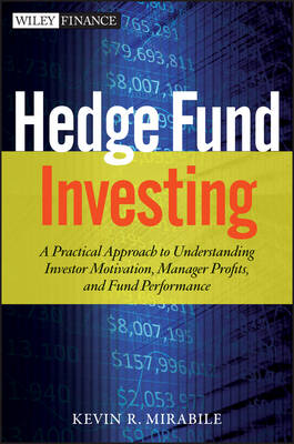 Hedge Fund Investing: A Practical Approach to Understanding Investor Motivation, Manager Profits, and Fund Performance - Wiley Finance