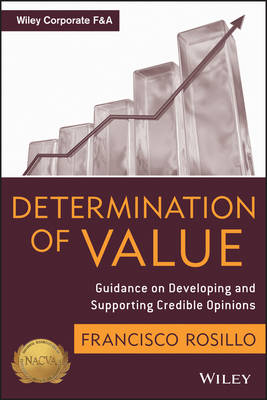 Determination of Value: Appraisal Guidance on Developing and Supporting a Credible Opinion - Wiley Corporate F&A (Hardback)