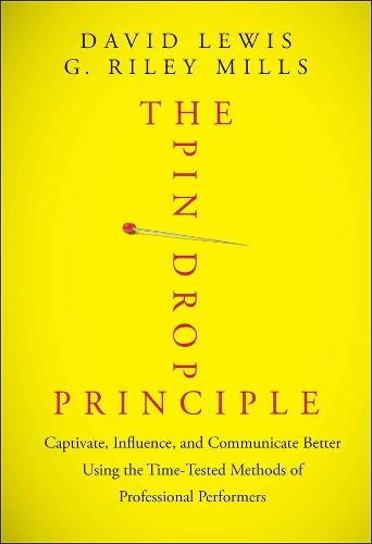 The Pin Drop Principle: Captivate, Influence, and Communicate Better Using the Time-Tested Methods of Professional Performers (Hardback)