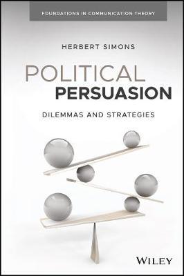 Dilemma-Centered Political Communication - Foundations in Communication Theory (Hardback)