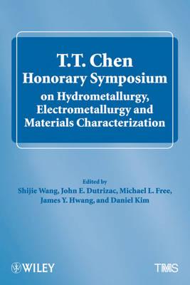 T.T. Chen Honorary Symposium on Hydrometallurgy, Electrometallurgy and Materials Characterization (Hardback)