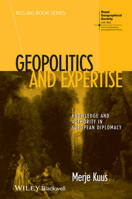 Geopolitics and Expertise: Knowledge and Authority in European Diplomacy - RGS-IBG Book Series (Hardback)