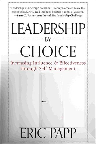 Leadership by Choice: Increasing Influence and Effectiveness through Self-Management (Hardback)