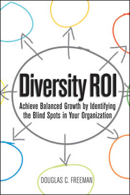Diversity ROI: Achieve Balanced Growth by Identifying the Blind Spots in Your Organization (Hardback)