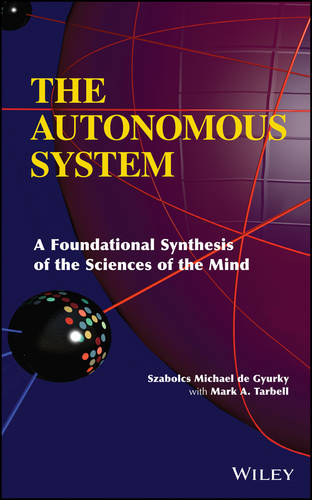 The Autonomous System: A Foundational Synthesis of the Sciences of the Mind (Hardback)