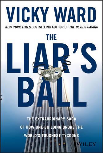 The Liar's Ball: The Extraordinary Saga of How One Building Broke the World's Toughest Tycoons (Hardback)