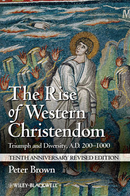 The Rise of Western Christendom: Triumph and Diversity, A.D. 200-1000 - Making of Europe (Paperback)