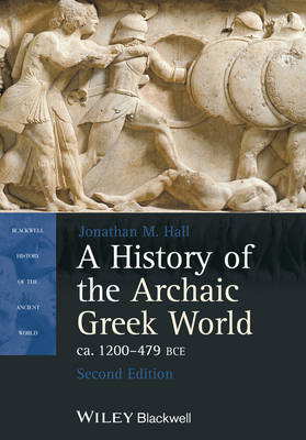 A History of the Archaic Greek World, ca. 1200-479 BCE - Blackwell History of the Ancient World (Paperback)