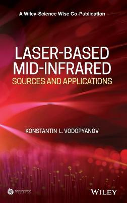 Laser-based Mid-infrared Sources and Applications - A Wiley-Science Wise Co-Publication (Hardback)