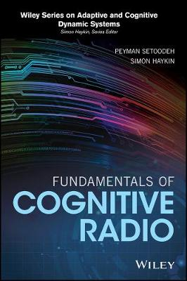 Fundamentals of Cognitive Radio - Adaptive and Cognitive Dynamic Systems: Signal Processing, Learning, Communications and Control (Hardback)
