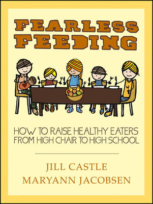 Fearless Feeding: How to Raise Healthy Eaters from High Chair to High School (Paperback)
