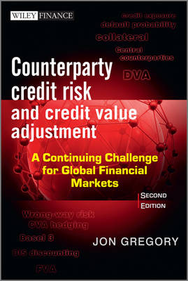 Counterparty Credit Risk and Credit Value Adjustment: A Continuing Challenge for Global Financial Markets - Wiley Finance Series (Hardback)
