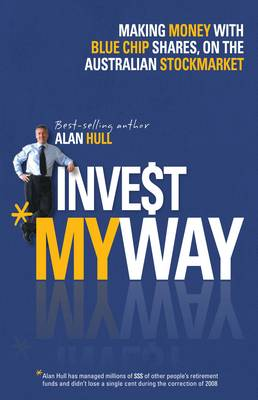 Invest My Way: The Business of Making Money on the Australian Share Market with Blue Chip Shares (Paperback)