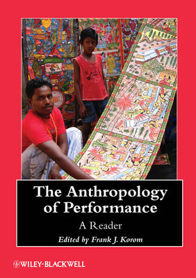 The Anthropology of Performance: A Reader - Wiley Blackwell Anthologies in Social and Cultural Anthropology (Hardback)