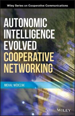 Autonomic Intelligence Evolved Cooperative Networking - Wiley Series on Cooperative Communications (Hardback)