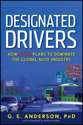 Designated Drivers: How China Plans to Dominate the Global Auto Industry (Hardback)