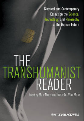 The Transhumanist Reader: Classical and Contemporary Essays on the Science, Technology, and Philosophy of the Human Future (Hardback)