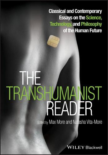 The Transhumanist Reader: Classical and Contemporary Essays on the Science, Technology, and Philosophy of the Human Future (Paperback)