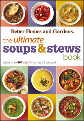 The Ultimate Soups and Stews Book: More Than 400 Satisfying Meals in a Bowl - Better Homes & Gardens Ultimate (Paperback)