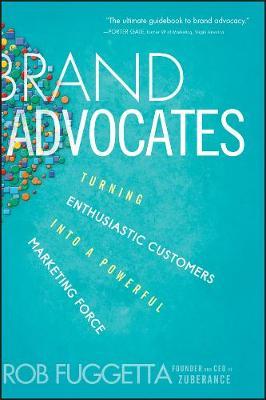 Brand Advocates: Turning Enthusiastic Customers into a Powerful Marketing Force (Hardback)