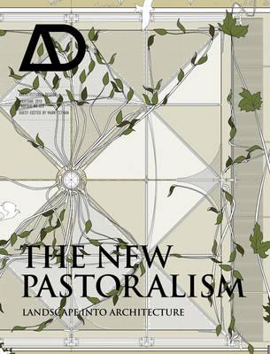 The New Pastoralism: Landscape into Architecture AD - Architectural Design (Paperback)
