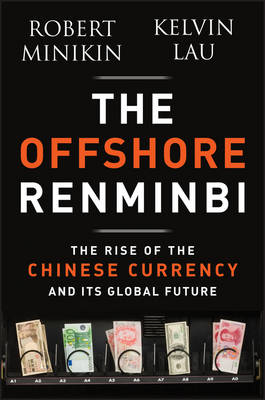 The Offshore Renminbi: The Rise of the Chinese Currency and Its Global Future (Hardback)