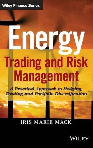 Energy Trading and Risk Management: A Practical Approach to Hedging, Trading and Portfolio Diversification - Wiley Finance (Hardback)