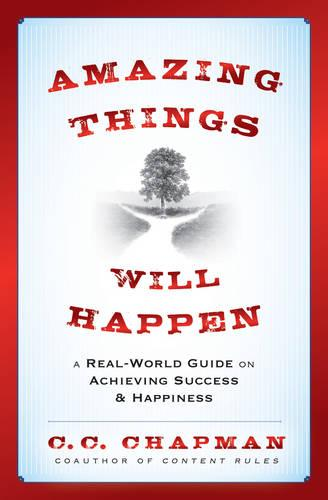 Amazing Things Will Happen: A Real-World Guide on Achieving Success and Happiness (Hardback)