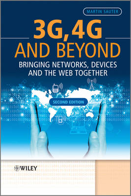 3G, 4G and Beyond: Bringing Networks, Devices and the Web Together (Hardback)